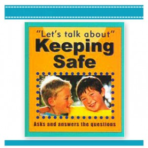 KEEPING SAFE Talking About children's safety