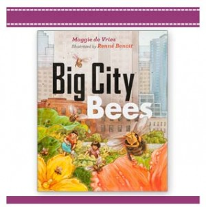 BIG CITY BEES - Book by Maggie de Vries and Renne Benoit