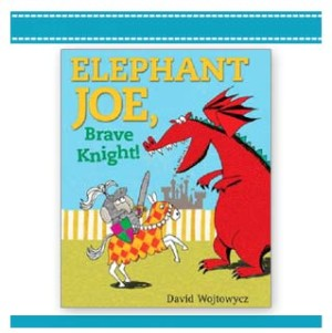 ELEPHANT JOE, BRAVE KNIGHT Book by David Wojtowycz