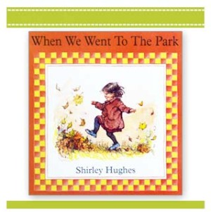 When We Went To The Park | Book Shirley Hughes